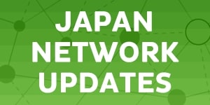 JAPAN NETWORK UPDATES