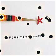 Four Tet: 'Rounds'