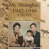 A privileged perspective on WWII in 'My Shanghai, 1942-1946: A Novel'