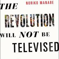 'The Revolution Will Not Be Televised: Protest Music After Fukushima' by Noriko Manabe