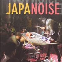 'Japanoise: Music at the Edge of Circulation' by David Novak