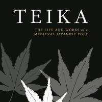 'Teika: The Life and Works of a Medieval Japanese Poet': Unpacking ancient poetry wars
