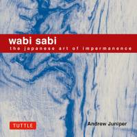 'Wabi Sabi: The Art of Impermanence': A surprisingly accessible guide to traditional Japanese aesthetics