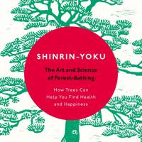 'Shinrin-Yoku: The Art and Science of Forest Bathing': It's simple, get out into nature when you can