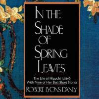 Danly's 'In the Shade of Spring Leaves' brings writer Ichiyo Higuchi's genius into the sun