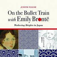 'On the Bullet Train with Emily Bronte' delves into Japan's fascination with an English classic