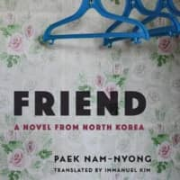 'Friend: A Novel from North Korea': A fascinating glimpse into hidden lives